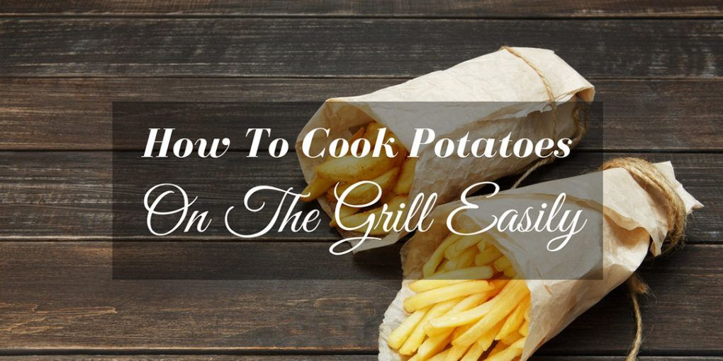 How to cook potatoes on the grill?