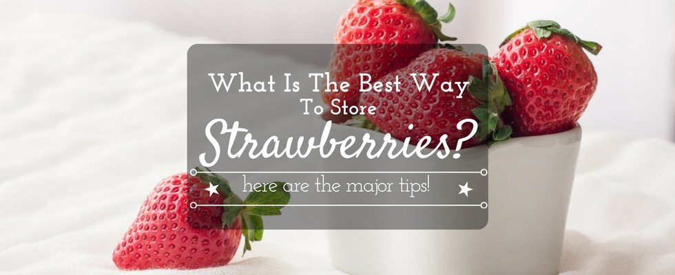 what is the best way to store strawberries?