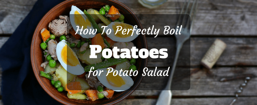 Best way to boil potatoes for potato salad