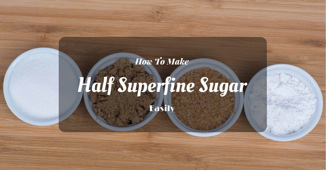 how to make half superfine sugar