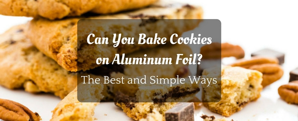 Can you bake cookies on aluminum foil