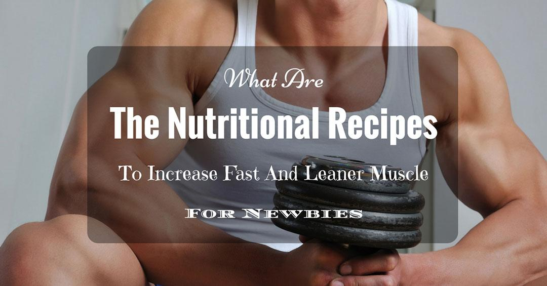 What are the nutritional recipes to increase fast and leaner muscle
