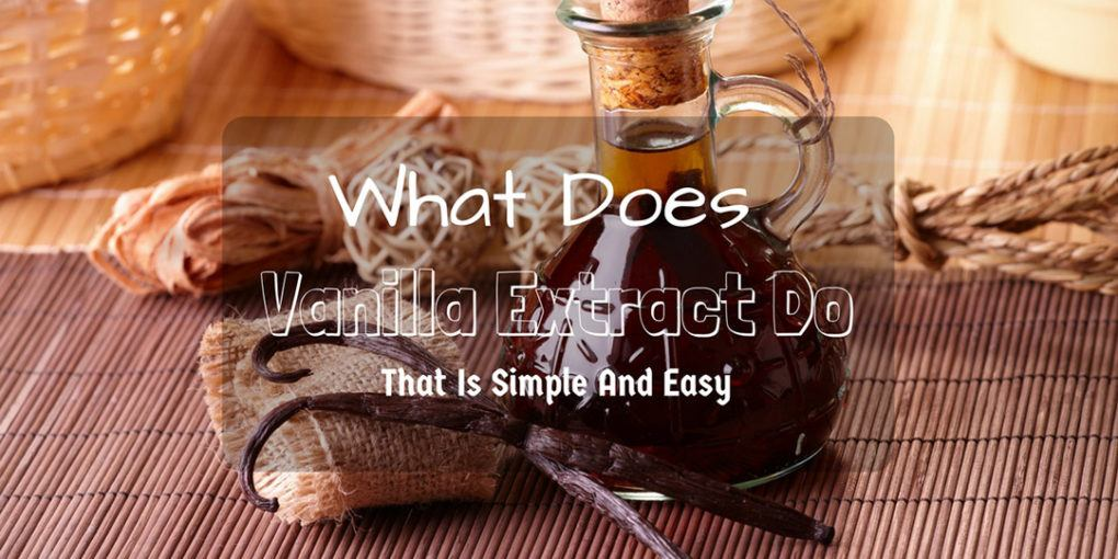What Does Vanilla Extract Do