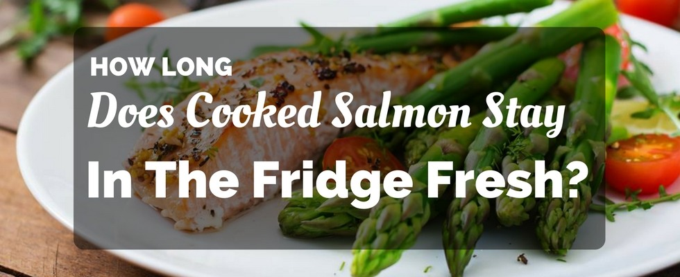 How long can cooked salmon stay in the fridge