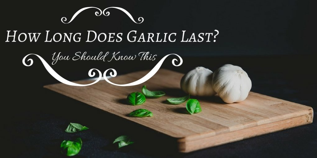 How long does garlic last